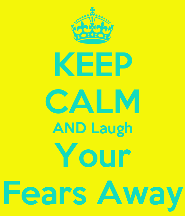 KEEP CALM AND Laugh Your Fears Away