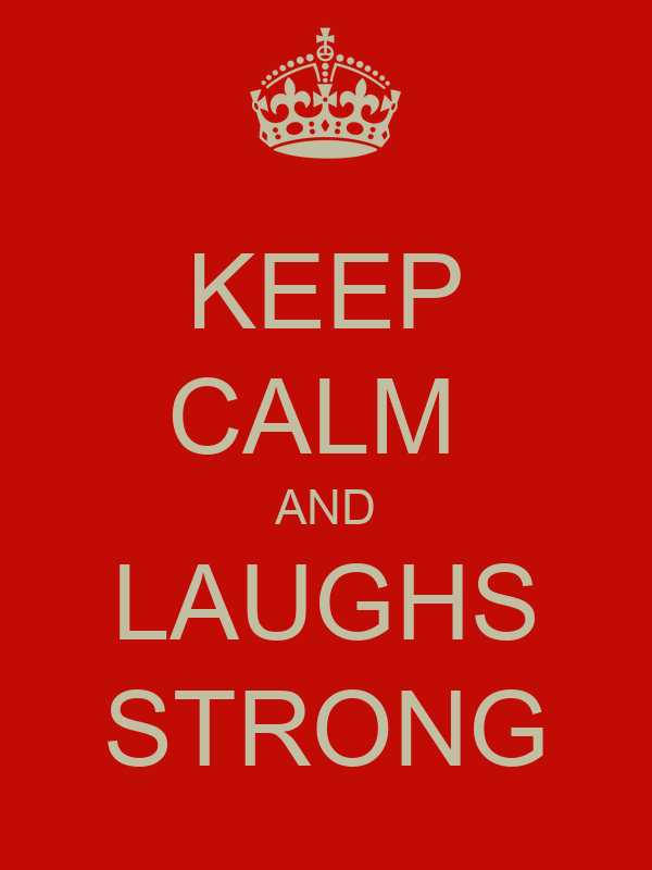 KEEP CALM  AND LAUGHS STRONG