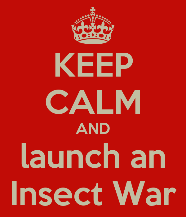 KEEP CALM AND launch an Insect War