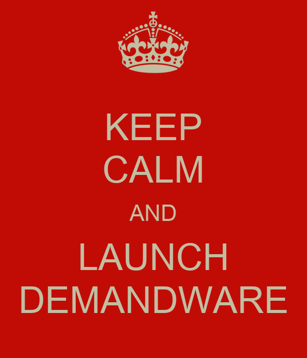 KEEP CALM AND LAUNCH DEMANDWARE
