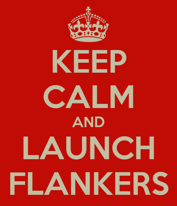 KEEP CALM AND LAUNCH FLANKERS