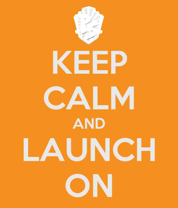 KEEP CALM AND LAUNCH ON
