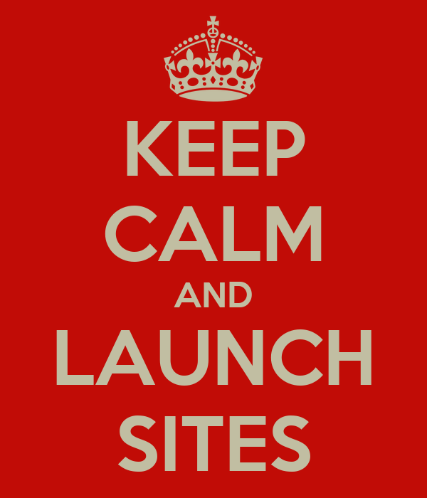 KEEP CALM AND LAUNCH SITES