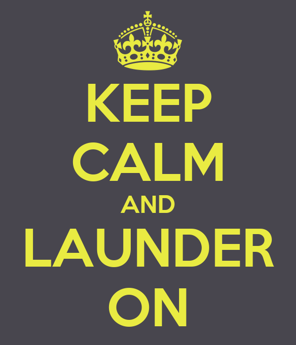 KEEP CALM AND LAUNDER ON