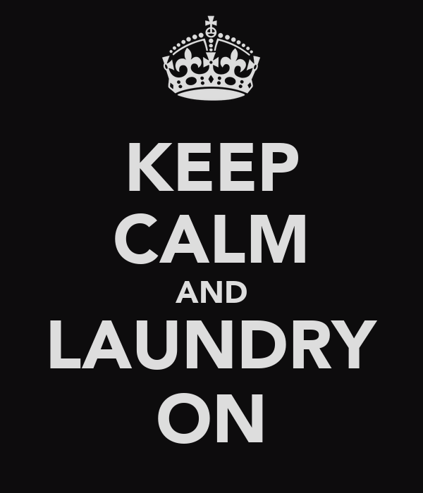 KEEP CALM AND LAUNDRY ON