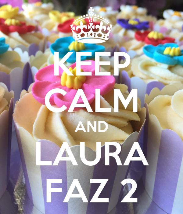 KEEP CALM AND LAURA FAZ 2