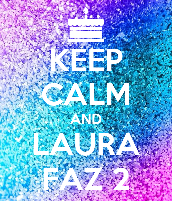 KEEP CALM AND LAURA FAZ 2