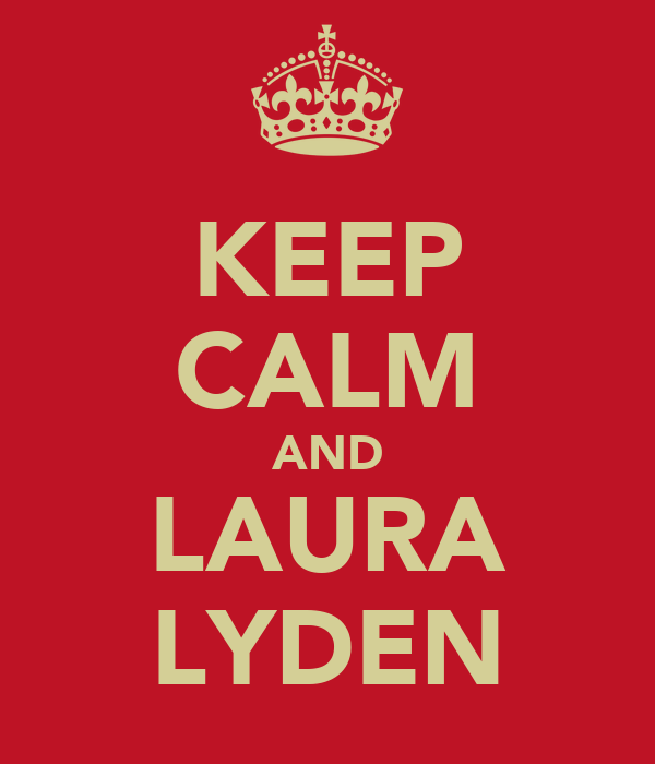 KEEP CALM AND LAURA LYDEN