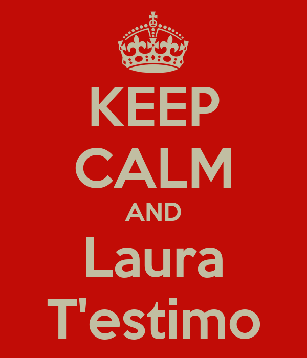 KEEP CALM AND Laura T'estimo