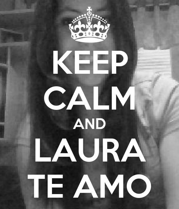 KEEP CALM AND LAURA TE AMO