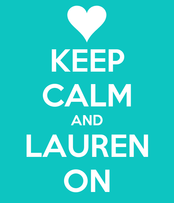 KEEP CALM AND LAUREN ON