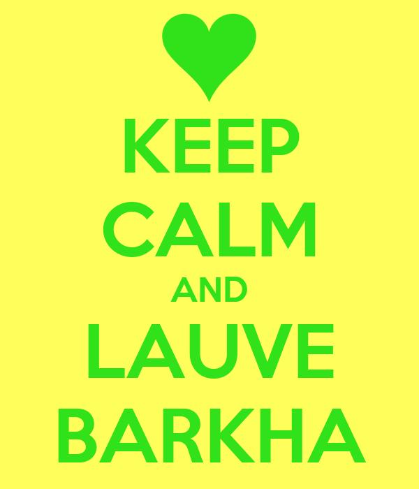 KEEP CALM AND LAUVE BARKHA