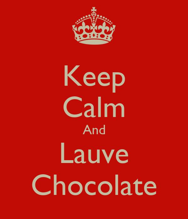 Keep Calm And Lauve Chocolate