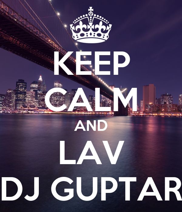 KEEP CALM AND LAV DJ GUPTAR