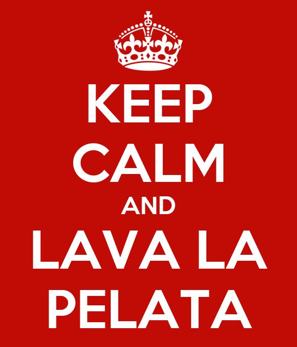 KEEP CALM AND LAVA LA PELATA