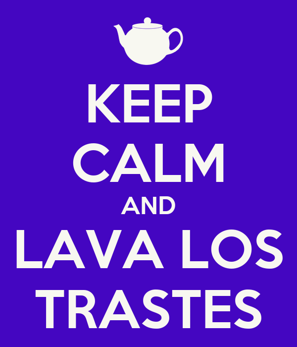 KEEP CALM AND LAVA LOS TRASTES