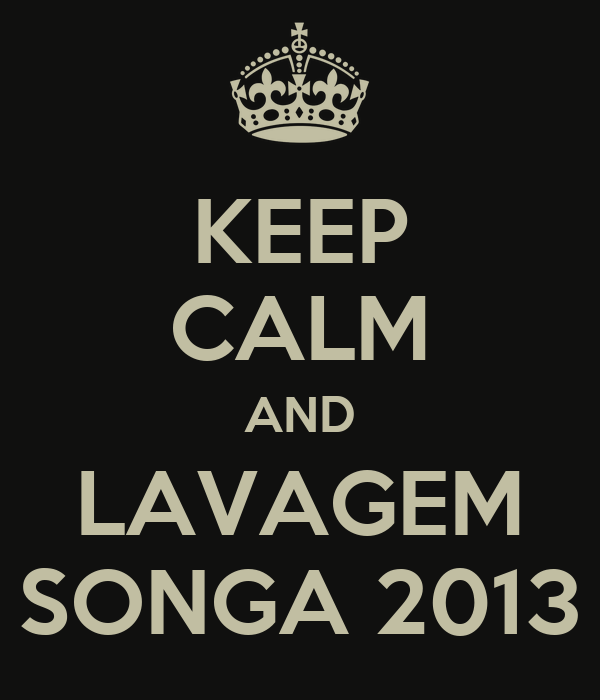 KEEP CALM AND LAVAGEM SONGA 2013