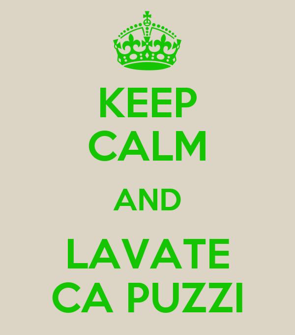 KEEP CALM AND LAVATE CA PUZZI