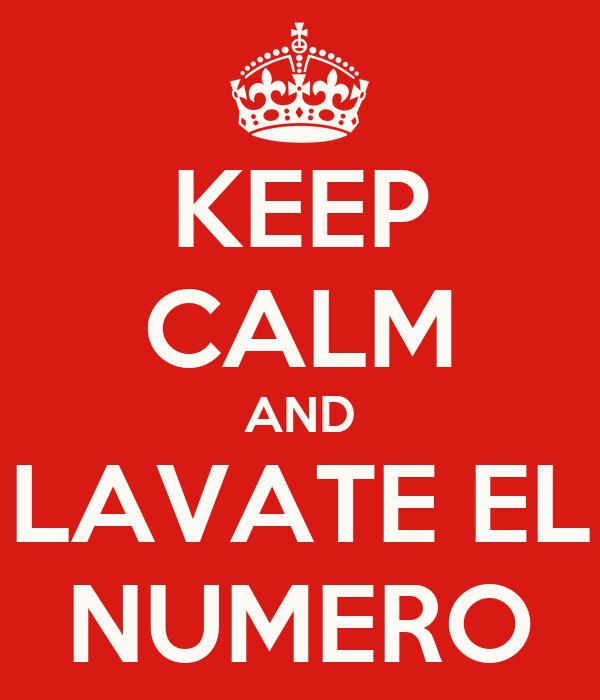 KEEP CALM AND LAVATE EL NUMERO