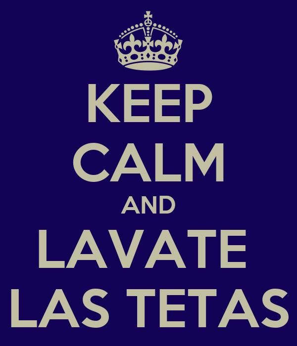 KEEP CALM AND LAVATE  LAS TETAS