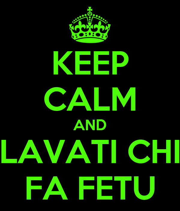 KEEP CALM AND LAVATI CHI FA FETU