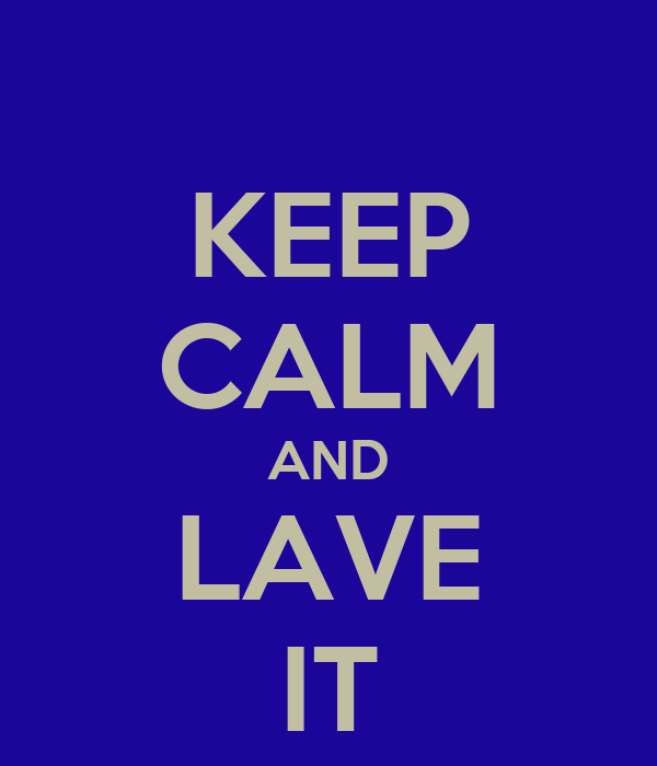 KEEP CALM AND LAVE IT