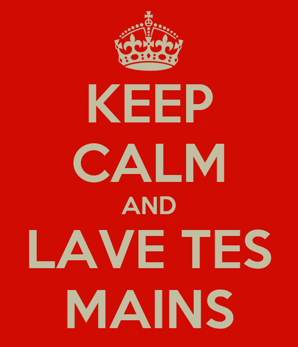 KEEP CALM AND LAVE TES MAINS