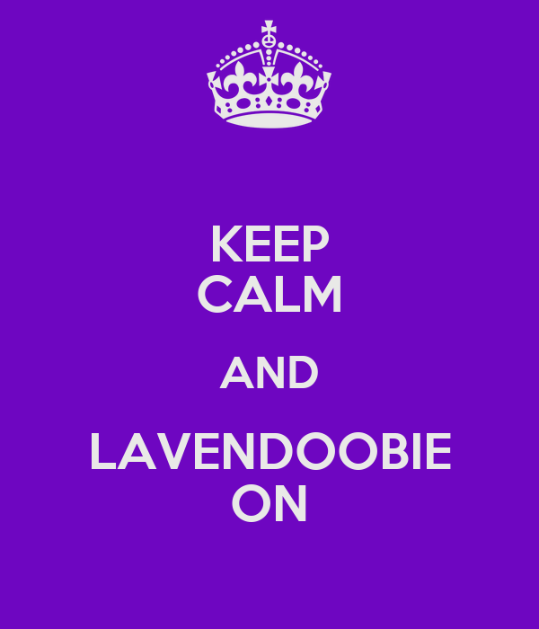 KEEP CALM AND LAVENDOOBIE ON
