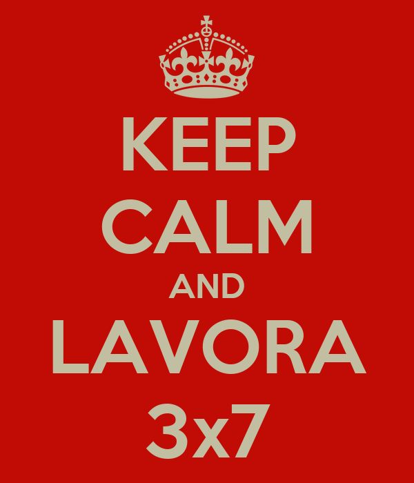 KEEP CALM AND LAVORA 3x7
