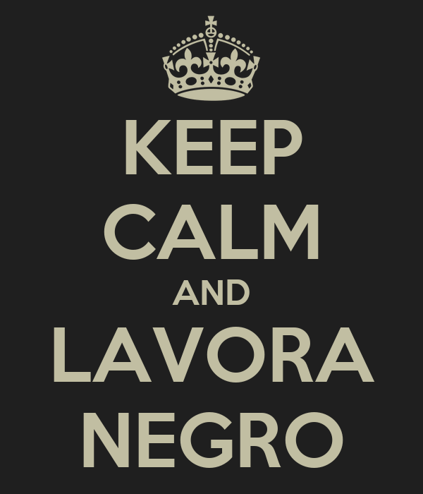 KEEP CALM AND LAVORA NEGRO
