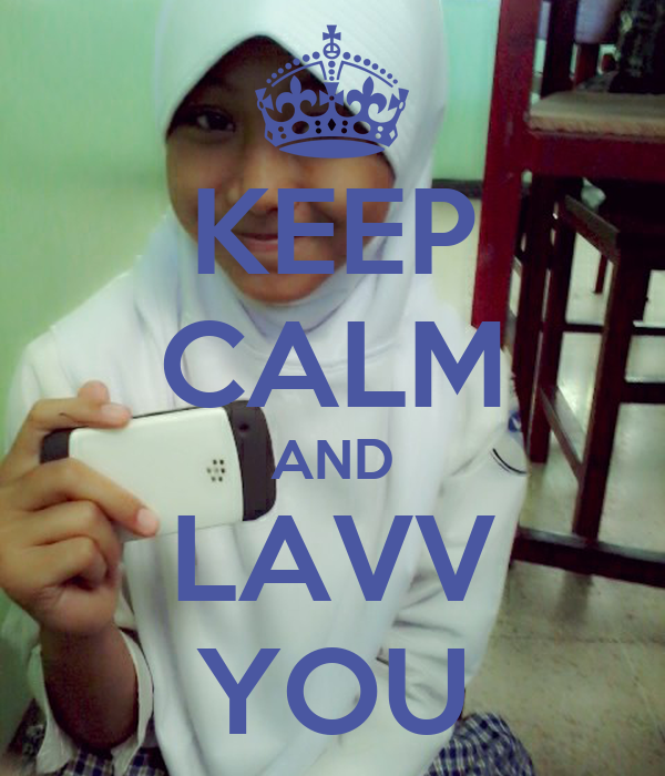 KEEP CALM AND LAVV YOU