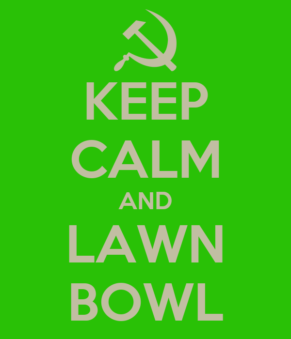 KEEP CALM AND LAWN BOWL