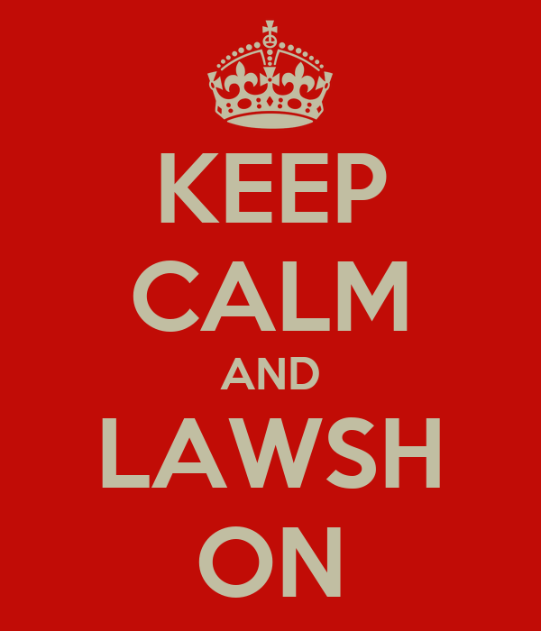 KEEP CALM AND LAWSH ON