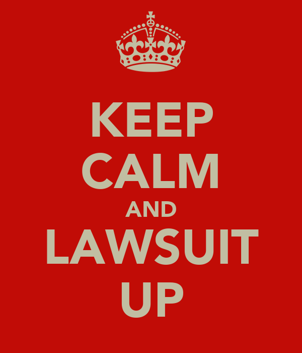 KEEP CALM AND LAWSUIT UP