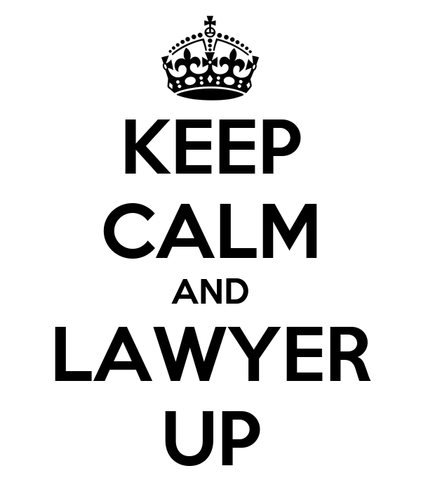 KEEP CALM AND LAWYER UP