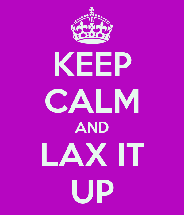 KEEP CALM AND LAX IT UP