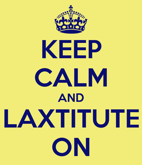 KEEP CALM AND LAXTITUTE ON