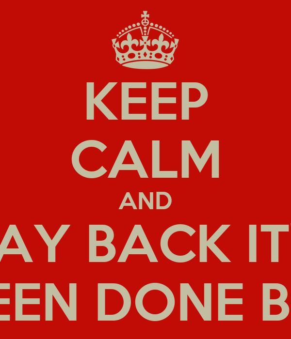 KEEP CALM AND LAY BACK IT'S ALL BEEN DONE BEFORE