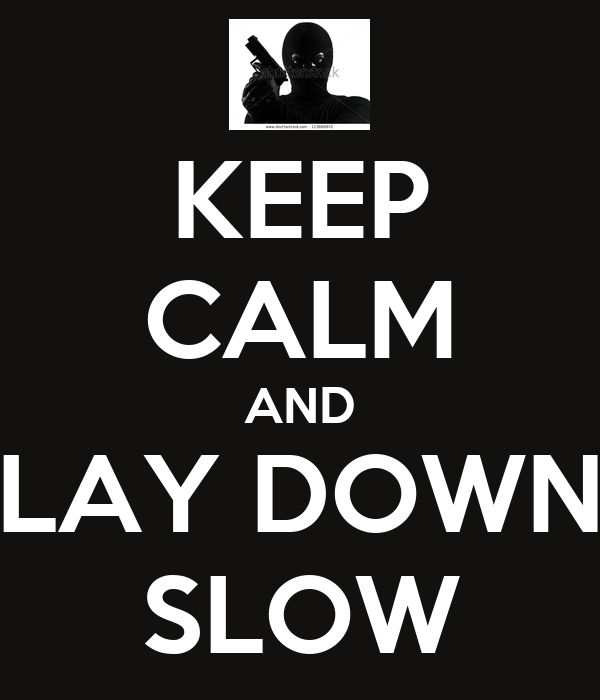KEEP CALM AND LAY DOWN SLOW