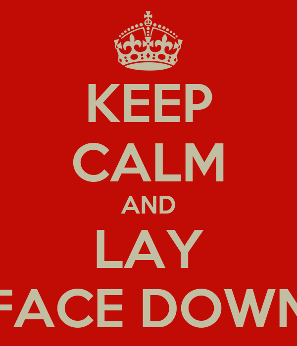 KEEP CALM AND LAY FACE DOWN