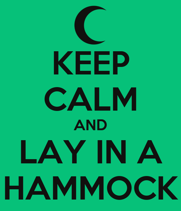 KEEP CALM AND LAY IN A HAMMOCK