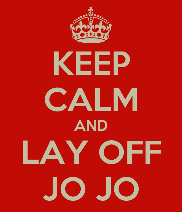 KEEP CALM AND LAY OFF JO JO