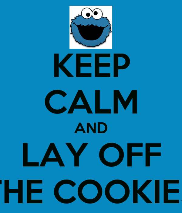 KEEP CALM AND LAY OFF THE COOKIES