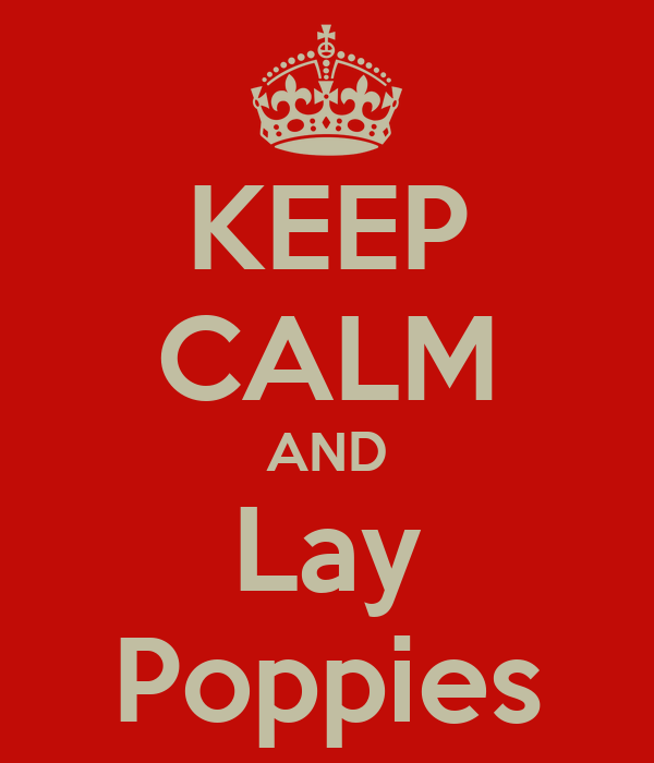 KEEP CALM AND Lay Poppies