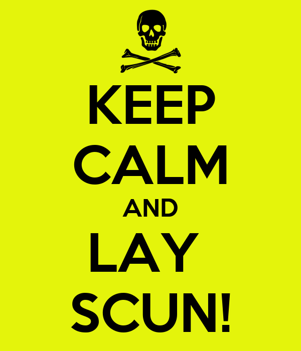 KEEP CALM AND LAY  SCUN!