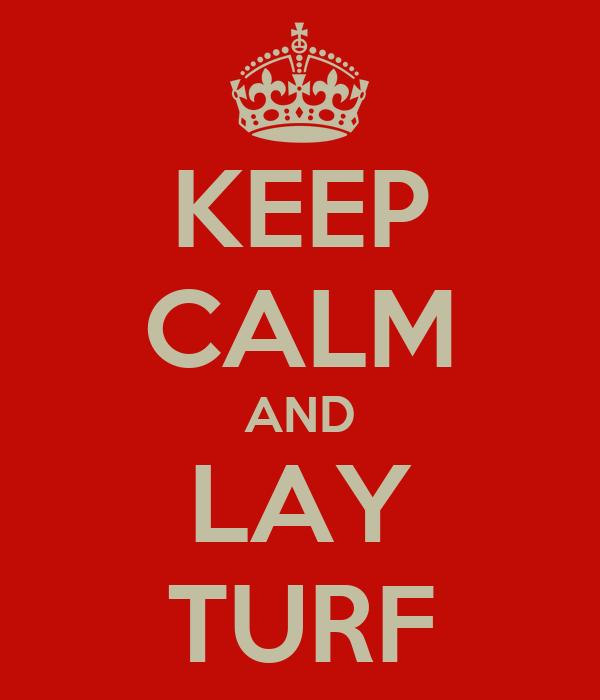 KEEP CALM AND LAY TURF