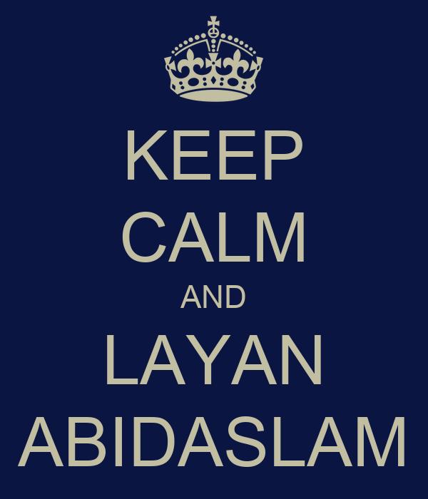 KEEP CALM AND LAYAN ABIDASLAM