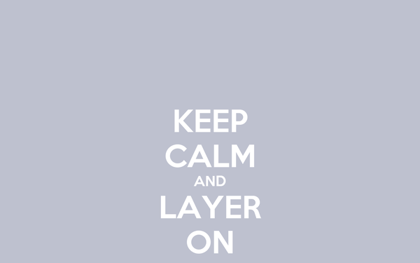 KEEP CALM AND LAYER ON