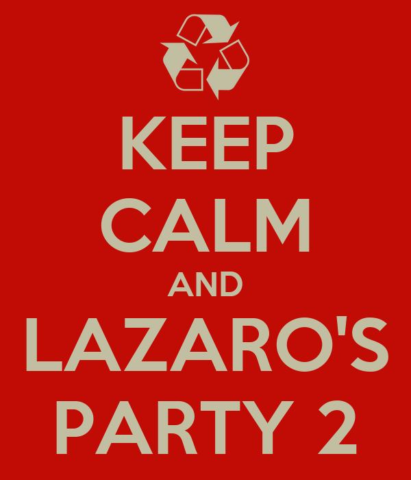 KEEP CALM AND LAZARO'S PARTY 2