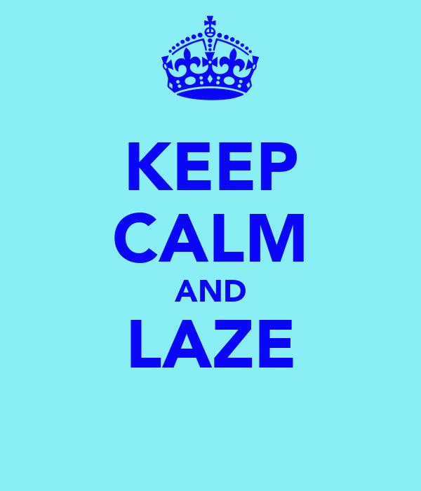 KEEP CALM AND LAZE